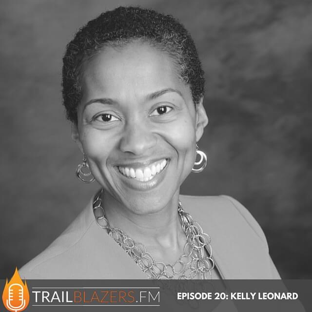 TRAILBLAZERS.FM 20: Kelly Leonard: Speaker, Trainer & Award Winning CEO