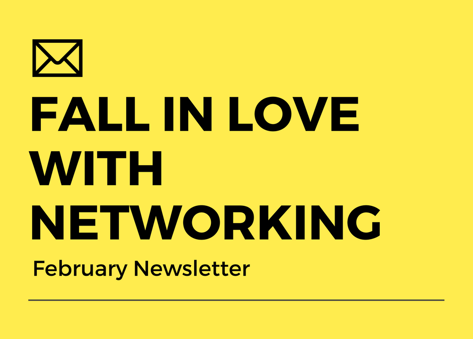 Fall in Love with Networking (February Newsletter)