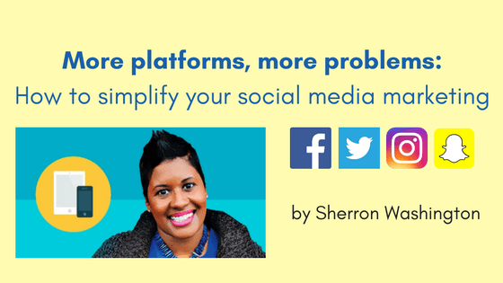 More platforms, more problems: How to simplify your social media marketing
