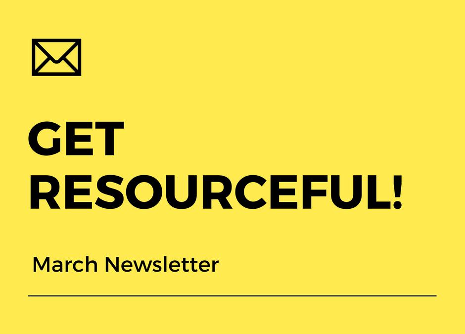 Get Resourceful! (March Newsletter)